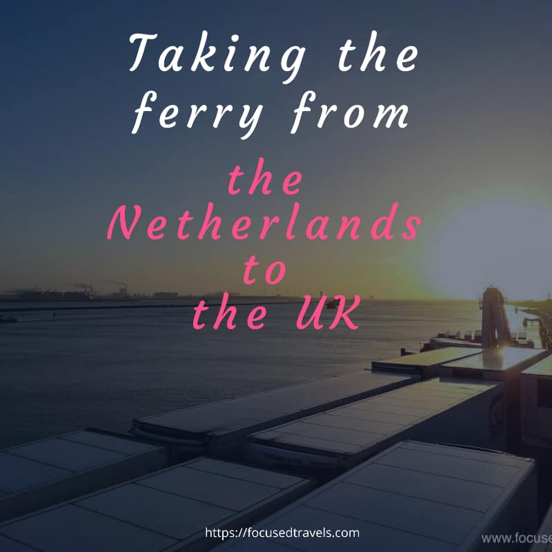 Taking the ferry from the Netherlands to the UK | FocusedTravels