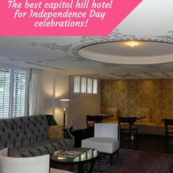 The best capitol hill hotel for Independence Day celebrations!