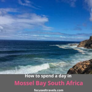 How to spend a day in Mossel Bay South Africa
