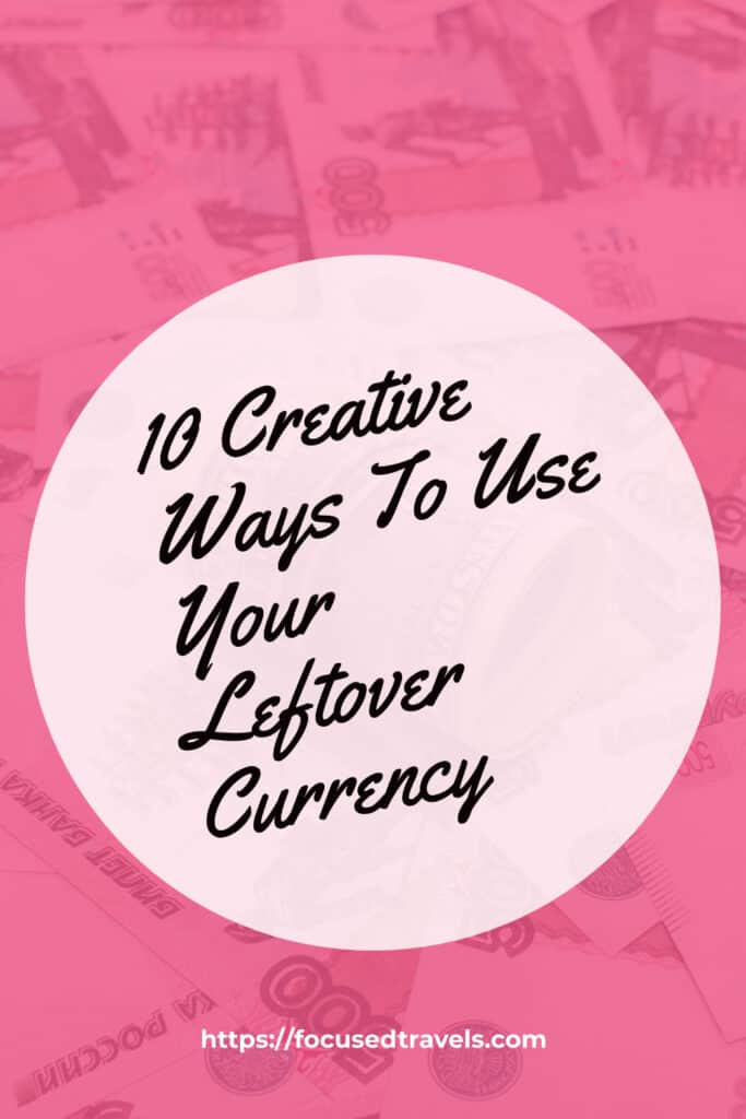10 Creative Ways To Use Your Leftover Currency