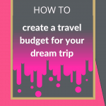 How to create a travel Budget for your dream trip