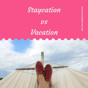 Staycation vs Vacation What, When and How